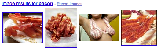 (the results of an image search for bacon [sorry, this is a visual gag])