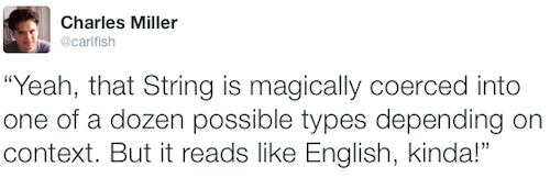 @carlfish on Twitter: Yeah, that String is magically coerced into one of a dozen possible types depending on context. But it reads like English, kinda!