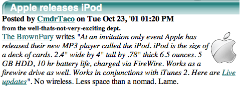 Slashdot: Apple releases iPod. from the well-thats-not-very-exciting dept. No wireless. Less space than a nomad. Lame.