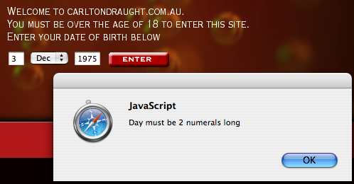 To enter carltondraft.com.au, you must first enter your birthdate. Enter a single-digit day, and you get a Javascript popup reminding you that 'Day must be 2 numerals long'
