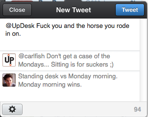 (Draft Tweet) @carlfish: @UpDesk Fuck you and the horse you rode in on.