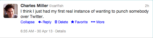 @carlfish: I think I just had my first real instance of wanting to punch somebody over Twitter.